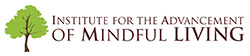 Institute for the Advancement of Mindful Living